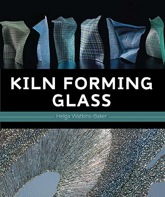 Kiln Forming Glass By Watkins-baker, Helga